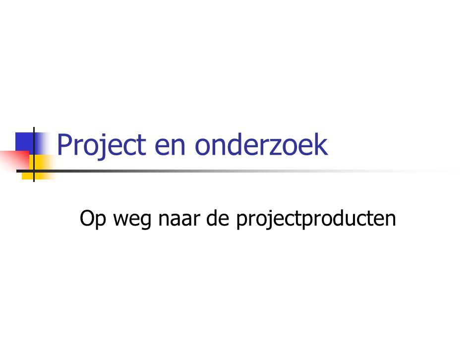 Project en onderzoek Op weg naar de projectproducten