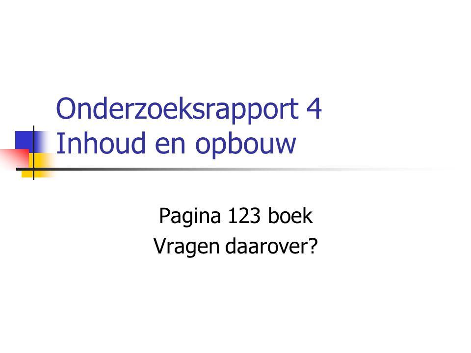 Onderzoeksrapport 4 Inhoud en opbouw Pagina 123 boek Vragen daarover?