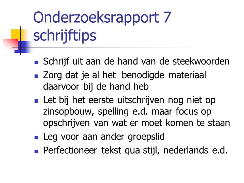 Onderzoeksrapport 7 schrijftips Schrijf uit aan de hand van de steekwoorden Zorg dat je al het benodigde materiaal daarvoor bij de hand heb Let bij he