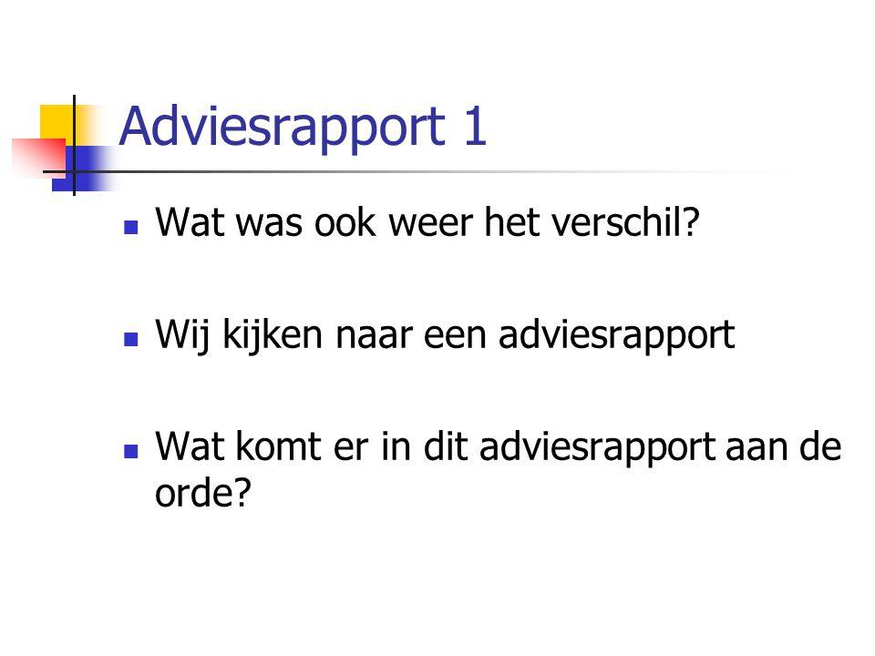 Adviesrapport 1 Wat was ook weer het verschil? Wij kijken naar een adviesrapport Wat komt er in dit adviesrapport aan de orde?