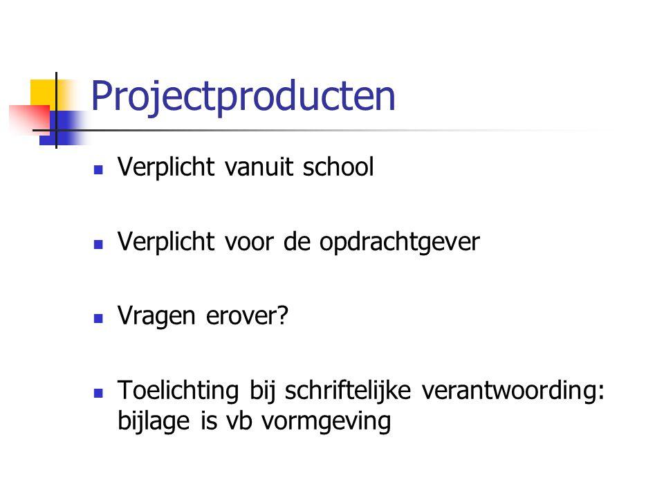 Projectproducten Verplicht vanuit school Verplicht voor de opdrachtgever Vragen erover? Toelichting bij schriftelijke verantwoording: bijlage is vb vo