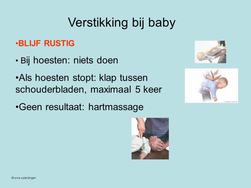 Verstikking bij baby BLIJF RUSTIG B ij hoesten: niets doen Als hoesten stopt: klap tussen schouderbladen, maximaal 5 keer Geen resultaat: hartmassage