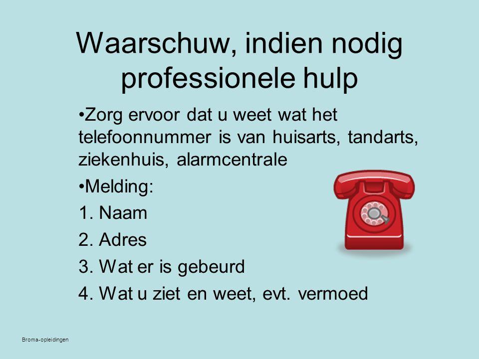 Waarschuw, indien nodig professionele hulp Zorg ervoor dat u weet wat het telefoonnummer is van huisarts, tandarts, ziekenhuis, alarmcentrale Melding: