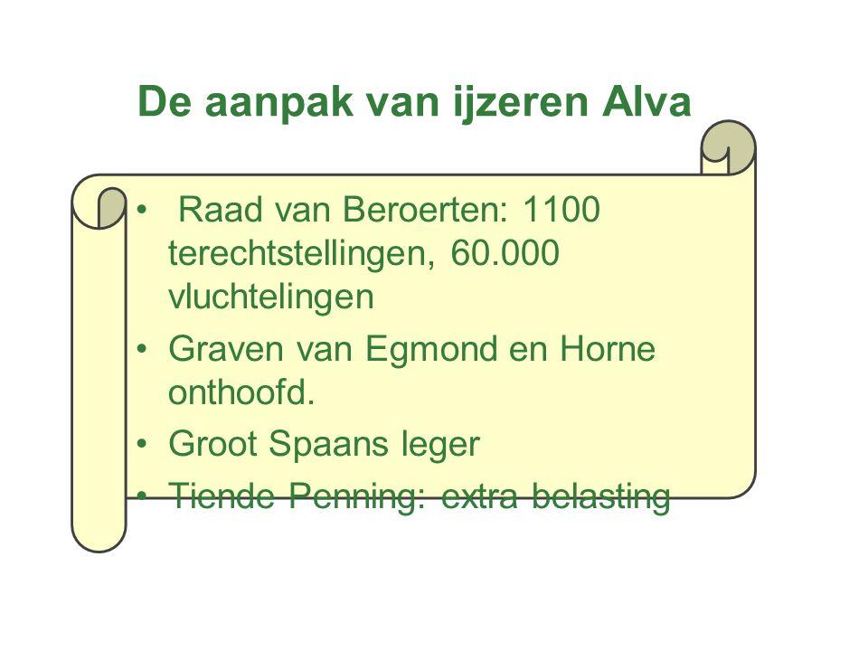 De aanpak van ijzeren Alva Raad van Beroerten: 1100 terechtstellingen, 60.000 vluchtelingen Graven van Egmond en Horne onthoofd. Groot Spaans leger Ti