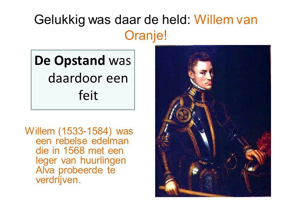 Gelukkig was daar de held: Willem van Oranje! Willem (1533-1584) was een rebelse edelman die in 1568 met een leger van huurlingen Alva probeerde te ve