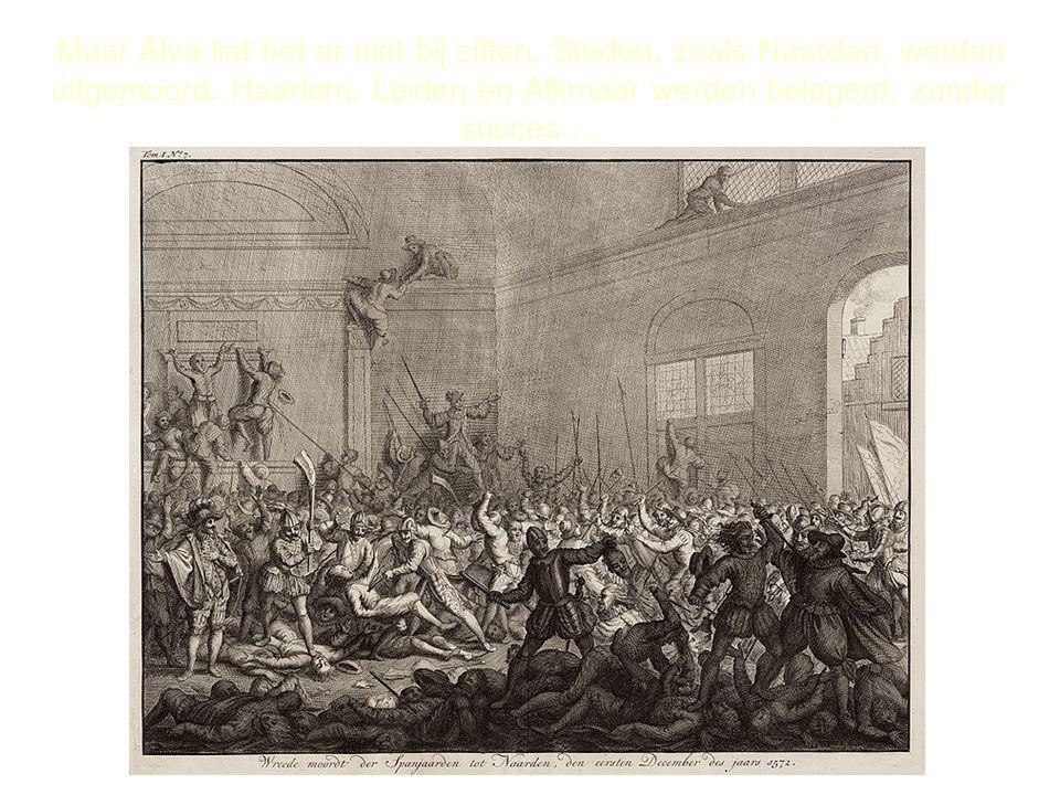 Maar Alva liet het er niet bij zitten. Steden, zoals Naarden, werden uitgemoord. Haarlem, Leiden en Alkmaar werden belegerd, zonder succes….