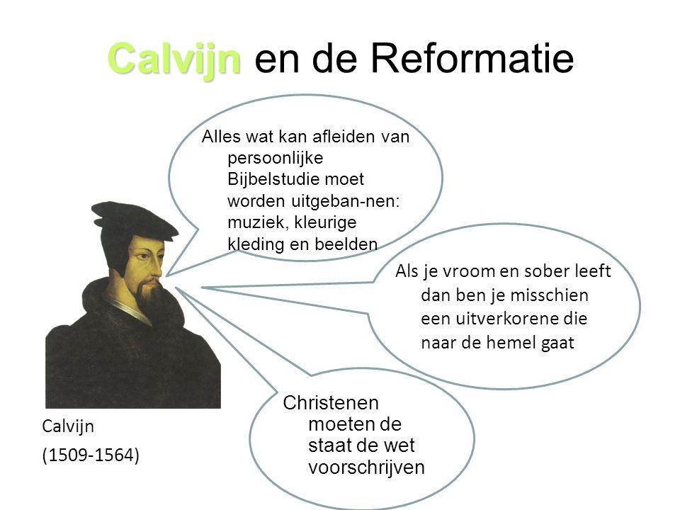 Calvijn Calvijn en de Reformatie Calvijn (1509-1564) Alles wat kan afleiden van persoonlijke Bijbelstudie moet worden uitgeban-nen: muziek, kleurige k