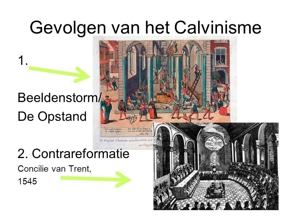 Gevolgen van het Calvinisme 1. Beeldenstorm/ De Opstand 2. Contrareformatie Concilie van Trent, 1545
