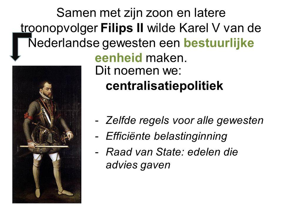 Samen met zijn zoon en latere troonopvolger Filips II wilde Karel V van de Nederlandse gewesten een bestuurlijke eenheid maken. Dit noemen we: central