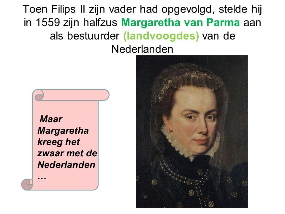 Toen Filips II zijn vader had opgevolgd, stelde hij in 1559 zijn halfzus Margaretha van Parma aan als bestuurder (landvoogdes) van de Nederlanden Maar
