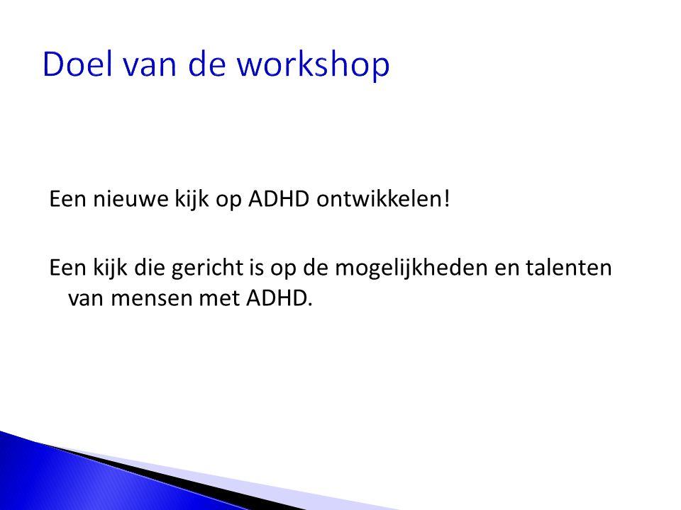 Een nieuwe kijk op ADHD ontwikkelen! Een kijk die gericht is op de mogelijkheden en talenten van mensen met ADHD.