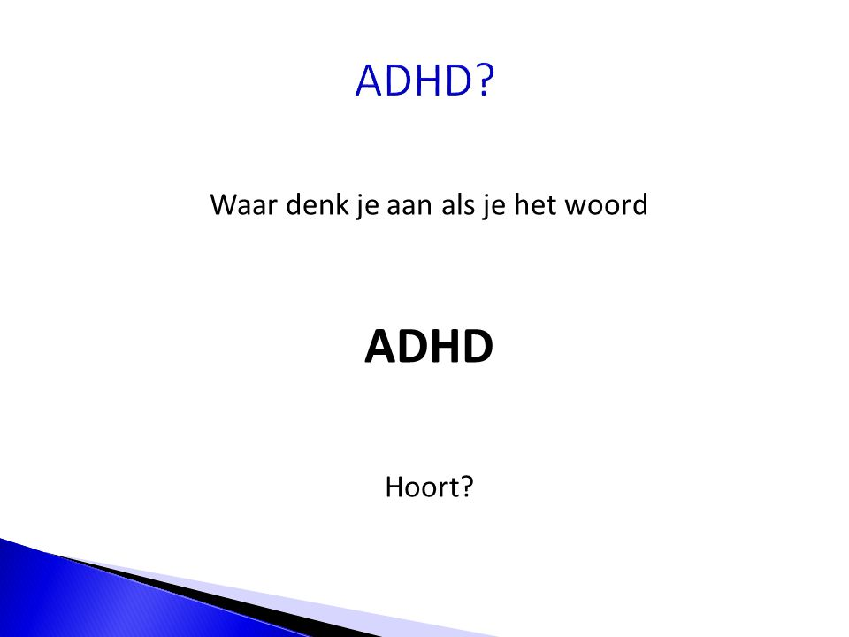 Waar denk je aan als je het woord ADHD Hoort?