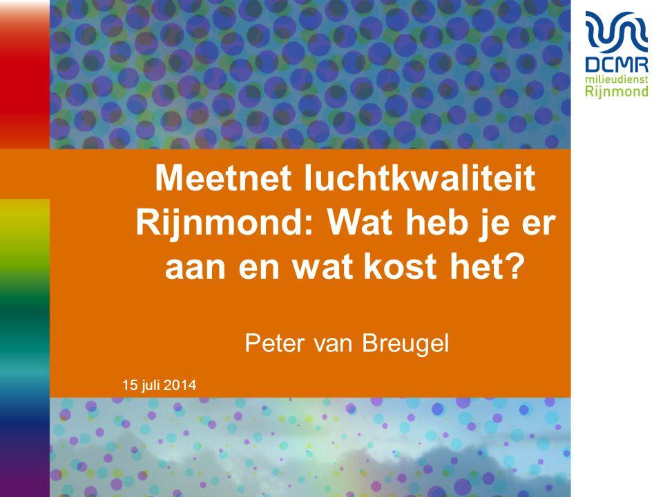 15 juli 2014 Meetnet luchtkwaliteit Rijnmond: Wat heb je er aan en wat kost het? Peter van Breugel