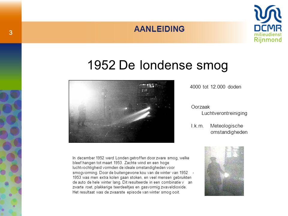 3 AANLEIDING 1952 Delondensesmog 4000 tot 12.000 doden In december 1952 werd Londen getroffen door zware smog, welke bleef hangen tot maart 1953. Zach