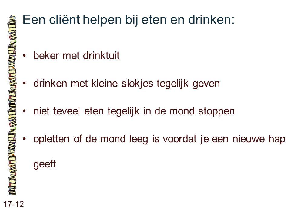 Een cliënt helpen bij eten en drinken: 17-12 beker met drinktuit drinken met kleine slokjes tegelijk geven niet teveel eten tegelijk in de mond stoppe