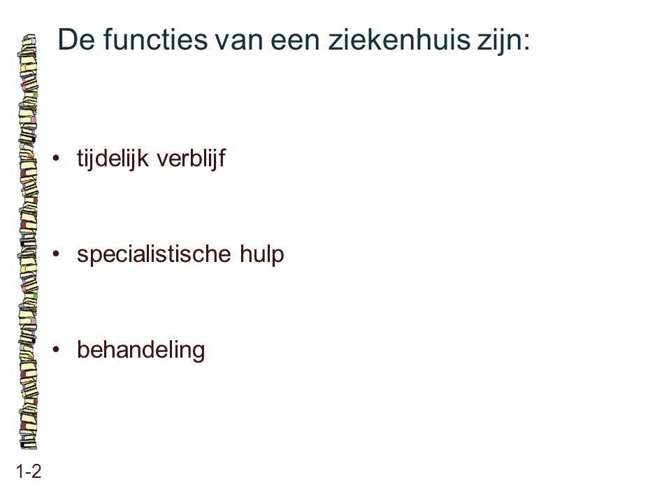 De functies van een ziekenhuis zijn: 1-2 tijdelijk verblijf specialistische hulp behandeling