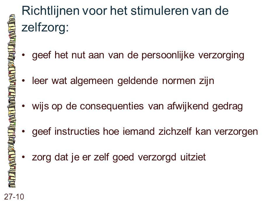 Richtlijnen voor het stimuleren van de zelfzorg: 27-10 geef het nut aan van de persoonlijke verzorging leer wat algemeen geldende normen zijn wijs op