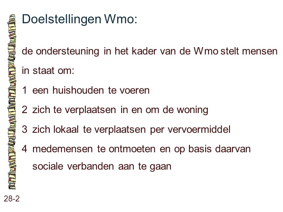 Doelstellingen Wmo: 28-2 de ondersteuning in het kader van de Wmo stelt mensen in staat om: 1een huishouden te voeren 2zich te verplaatsen in en om de
