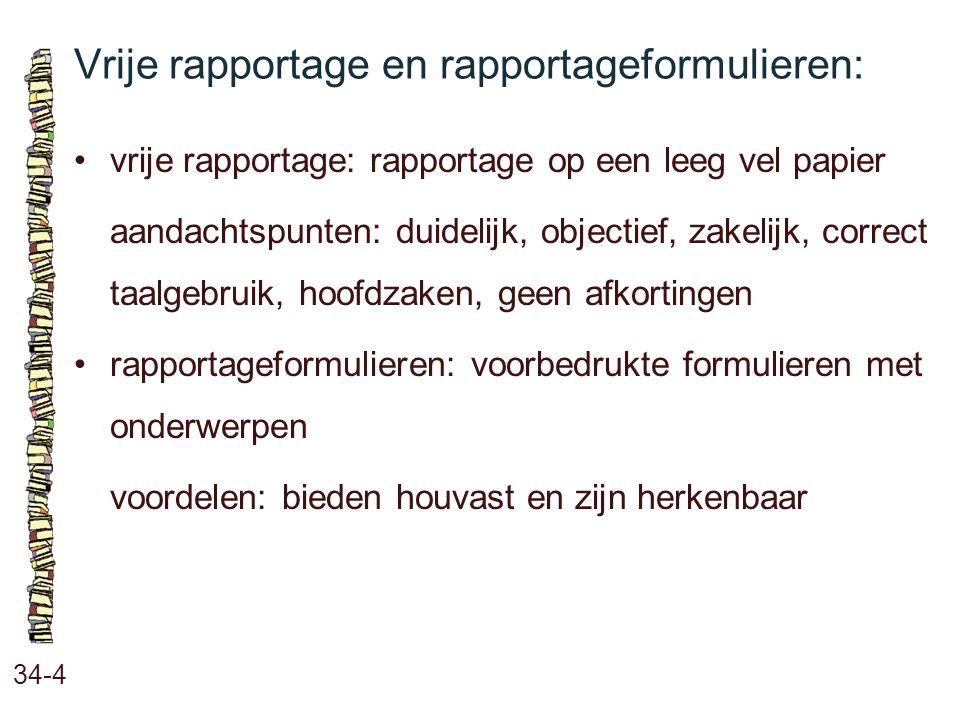 Vrije rapportage en rapportageformulieren: 34-4 vrije rapportage: rapportage op een leeg vel papier aandachtspunten: duidelijk, objectief, zakelijk, c