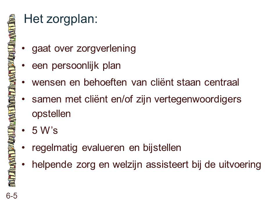 Het zorgplan: 6-5 gaat over zorgverlening een persoonlijk plan wensen en behoeften van cliënt staan centraal samen met cliënt en/of zijn vertegenwoord