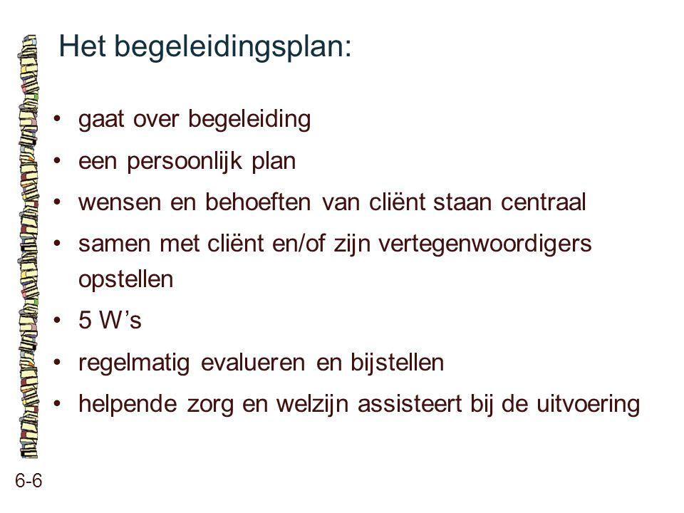 Het begeleidingsplan: 6-6 gaat over begeleiding een persoonlijk plan wensen en behoeften van cliënt staan centraal samen met cliënt en/of zijn vertege