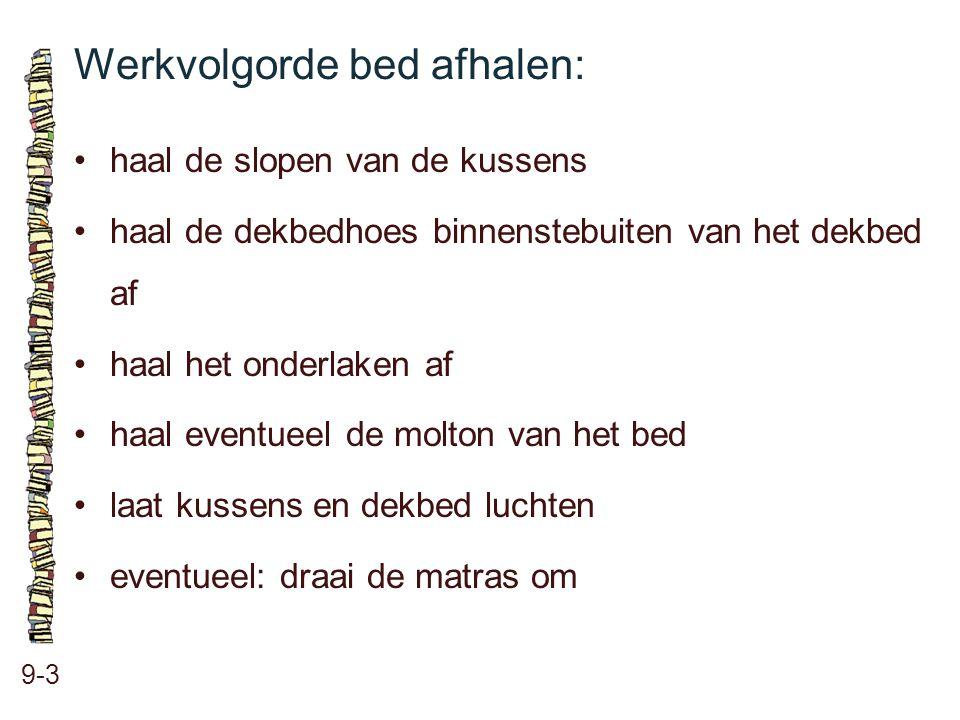 Werkvolgorde bed afhalen: 9-3 haal de slopen van de kussens haal de dekbedhoes binnenstebuiten van het dekbed af haal het onderlaken af haal eventueel