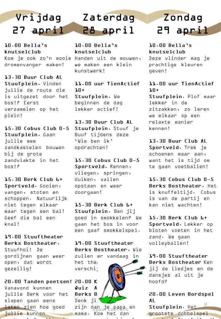 Zaterdag 28 april 10.00 Bella's knutselclub Handen uit de mouwen, we maken een klein kunstwerk! 11.00 uur TienActief 10+ Stuufplein. We beginnen de da