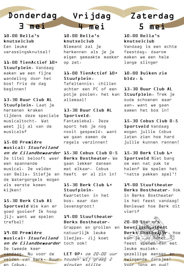Donderdag 3 mei 4 10.00 Bella's knutselclub Vandaag is een echte feestdag, daarom maken we een hele lange slinger 10.00 Duiken zie bldz. 6 13.30 Buur