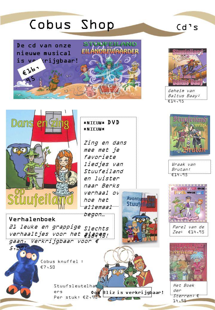 Cobus Shop Cd's Parel van de Zee: €14,95 Het Boek der Sterren: € 14,95 Stuufsleutelhang ers Per stuk: €2,95 Cobus knuffel : €7,50 Wraak van Brutan: €1