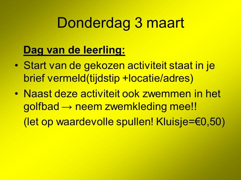 Donderdag 3 maart Dag van de leerling: Start van de gekozen activiteit staat in je brief vermeld(tijdstip +locatie/adres) Naast deze activiteit ook zw