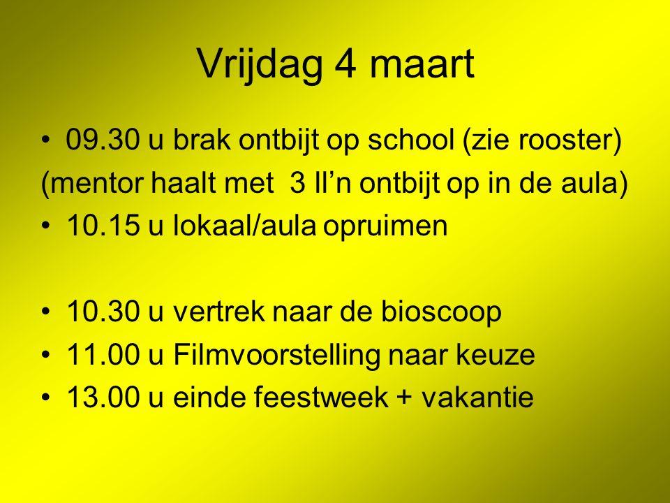 Vrijdag 4 maart 09.30 u brak ontbijt op school (zie rooster) (mentor haalt met 3 ll'n ontbijt op in de aula) 10.15 u lokaal/aula opruimen 10.30 u vert