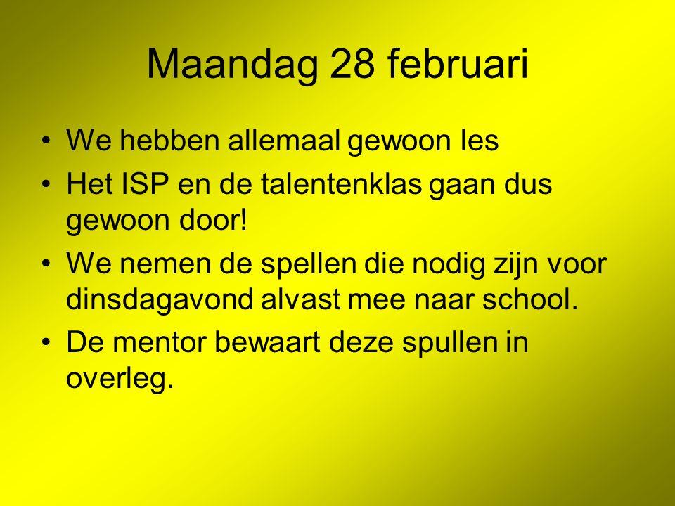 Maandag 28 februari We hebben allemaal gewoon les Het ISP en de talentenklas gaan dus gewoon door! We nemen de spellen die nodig zijn voor dinsdagavon