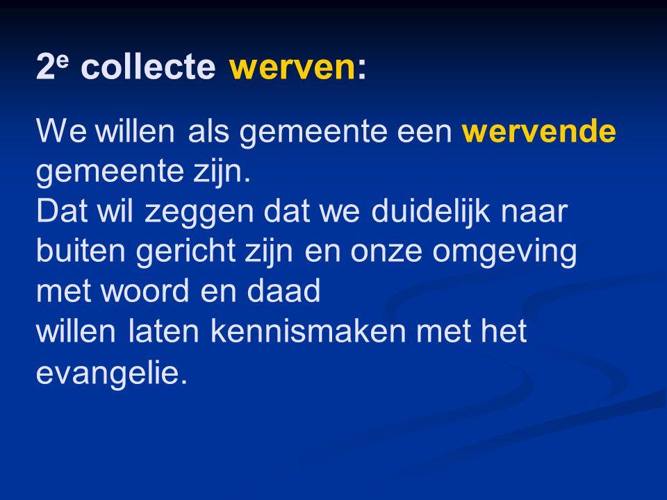 2 e collecte werven: We willen als gemeente een wervende gemeente zijn. Dat wil zeggen dat we duidelijk naar buiten gericht zijn en onze omgeving met