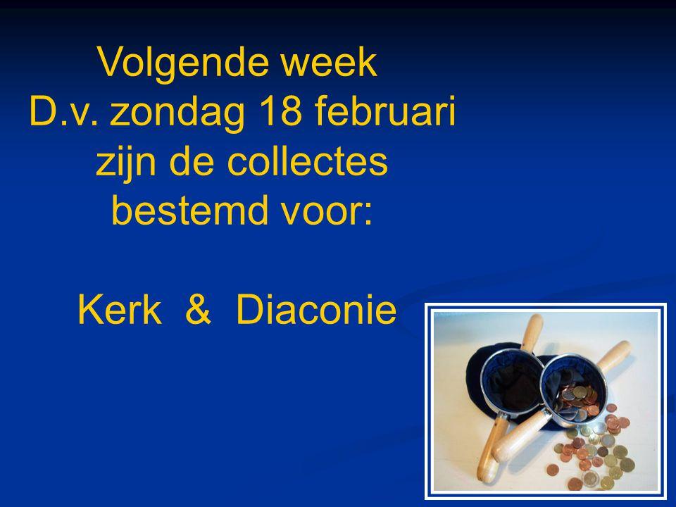 Volgende week D.v. zondag 18 februari zijn de collectes bestemd voor: Kerk & Diaconie