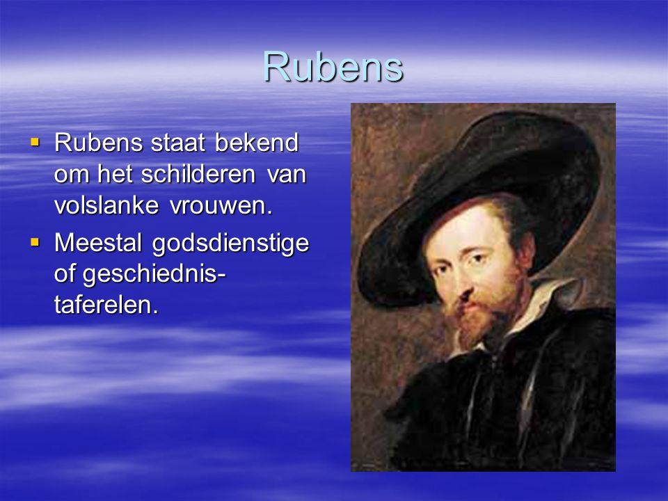 Rubens  Rubens staat bekend om het schilderen van volslanke vrouwen.
