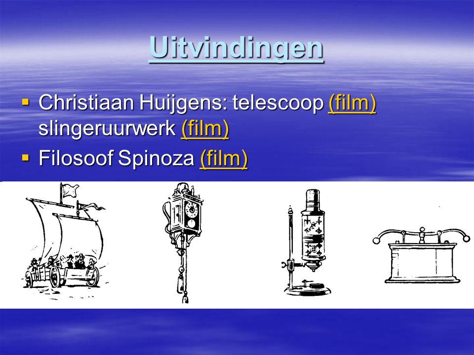 Uitvindingen  Christiaan Huijgens: telescoop (film) slingeruurwerk (film) (film)  Filosoof Spinoza (film) (film)