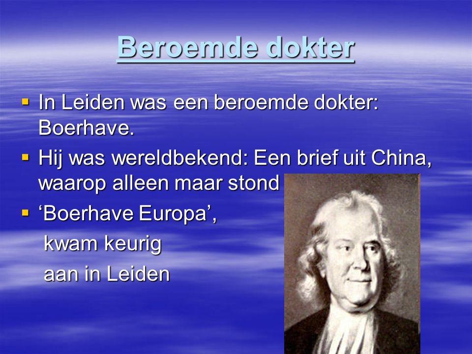 Beroemde dokter  In Leiden was een beroemde dokter: Boerhave.