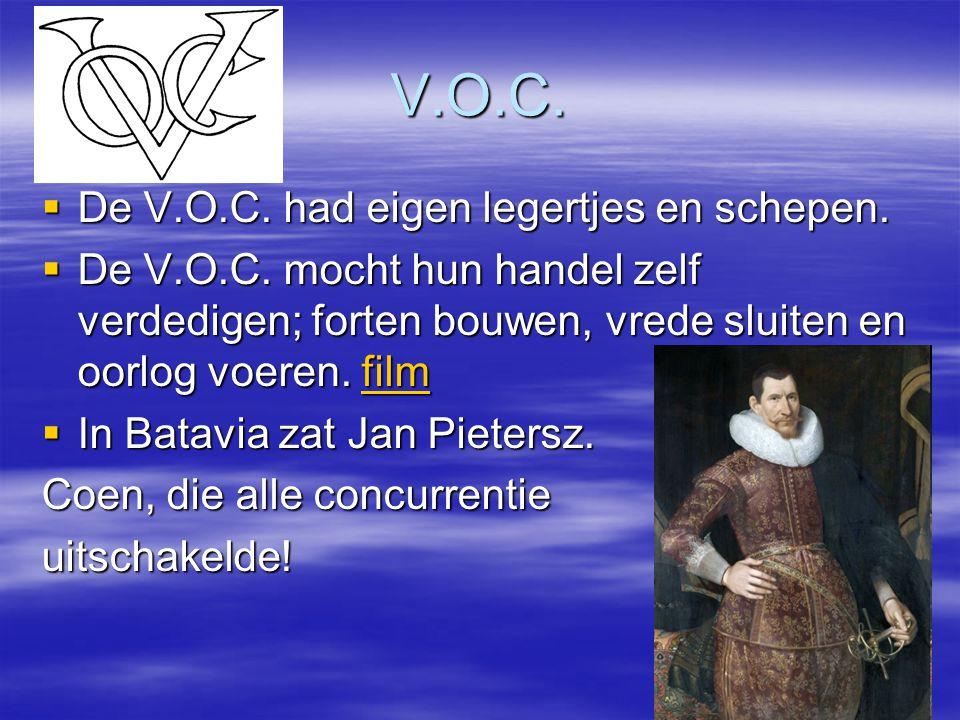 V.O.C. De V.O.C. had eigen legertjes en schepen.
