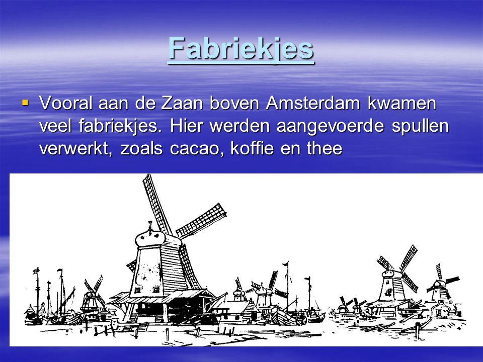 Fabriekjes  Vooral aan de Zaan boven Amsterdam kwamen veel fabriekjes.