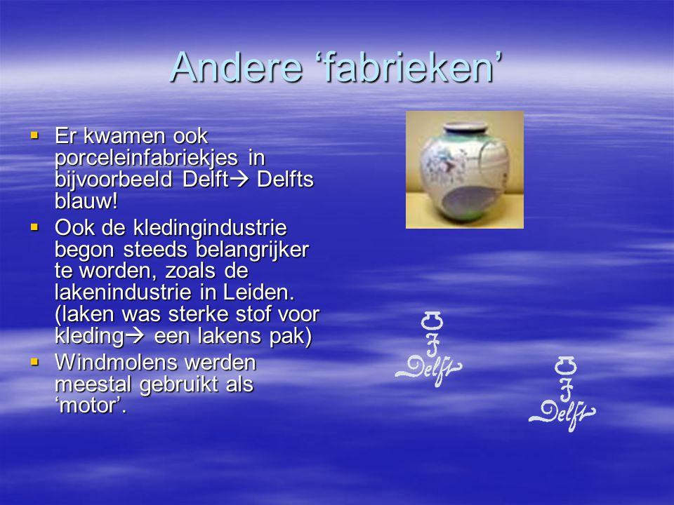 Andere 'fabrieken'  Er kwamen ook porceleinfabriekjes in bijvoorbeeld Delft  Delfts blauw.
