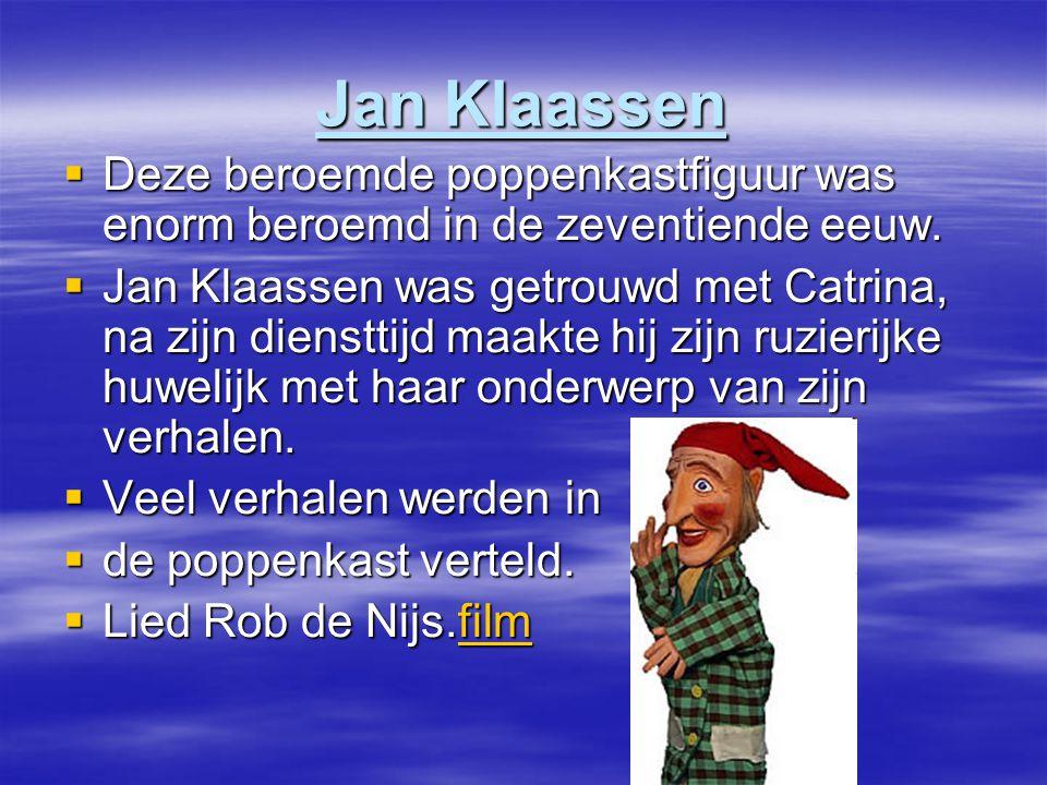 Jan Klaassen  Deze beroemde poppenkastfiguur was enorm beroemd in de zeventiende eeuw.