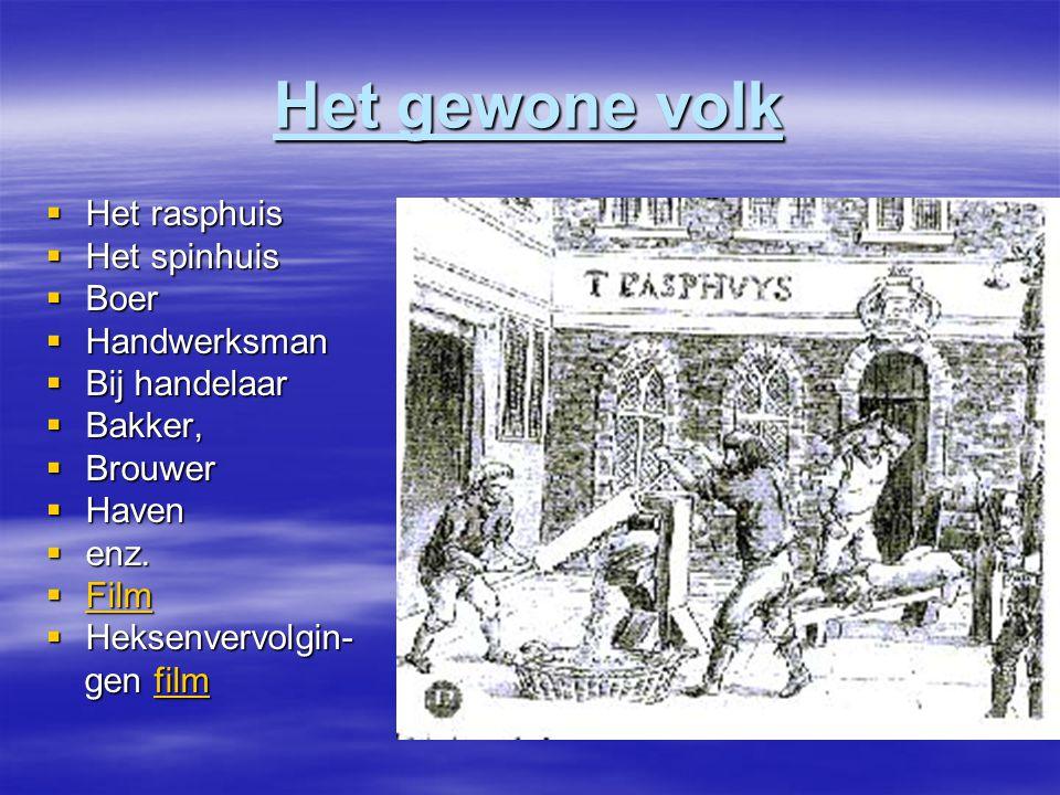 Het gewone volk  Het rasphuis  Het spinhuis  Boer  Handwerksman  Bij handelaar  Bakker,  Brouwer  Haven  enz.
