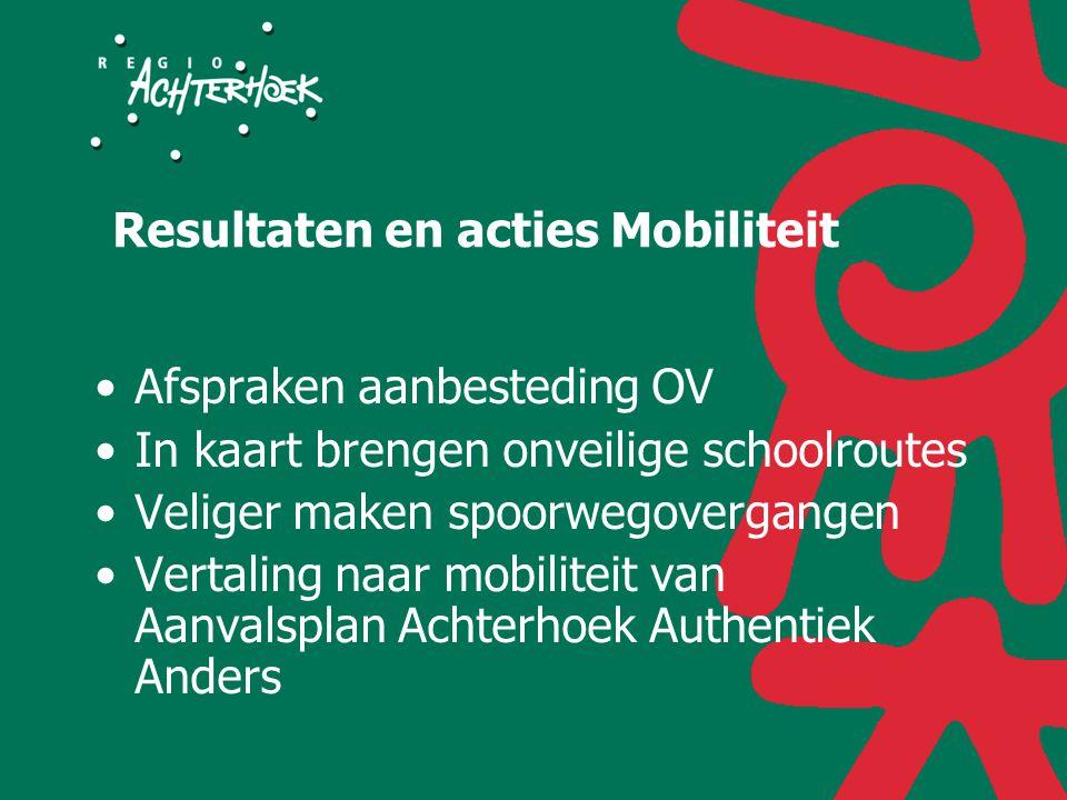 Resultaten en acties Mobiliteit Afspraken aanbesteding OV In kaart brengen onveilige schoolroutes Veliger maken spoorwegovergangen Vertaling naar mobiliteit van Aanvalsplan Achterhoek Authentiek Anders