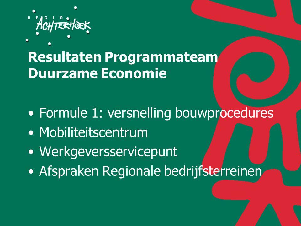 Resultaten Programmateam Duurzame Economie Formule 1: versnelling bouwprocedures Mobiliteitscentrum Werkgeversservicepunt Afspraken Regionale bedrijfsterreinen