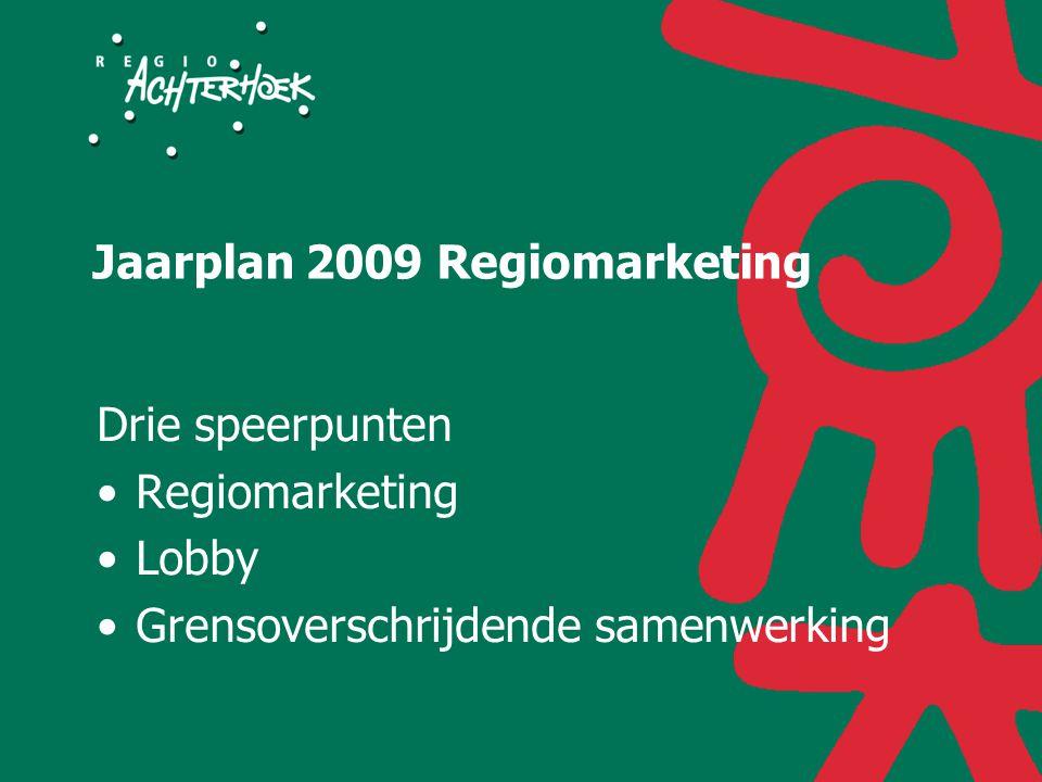 Jaarplan 2009 Regiomarketing Drie speerpunten Regiomarketing Lobby Grensoverschrijdende samenwerking
