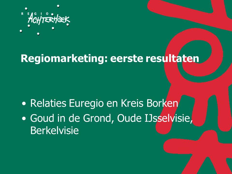 Regiomarketing: eerste resultaten Relaties Euregio en Kreis Borken Goud in de Grond, Oude IJsselvisie, Berkelvisie