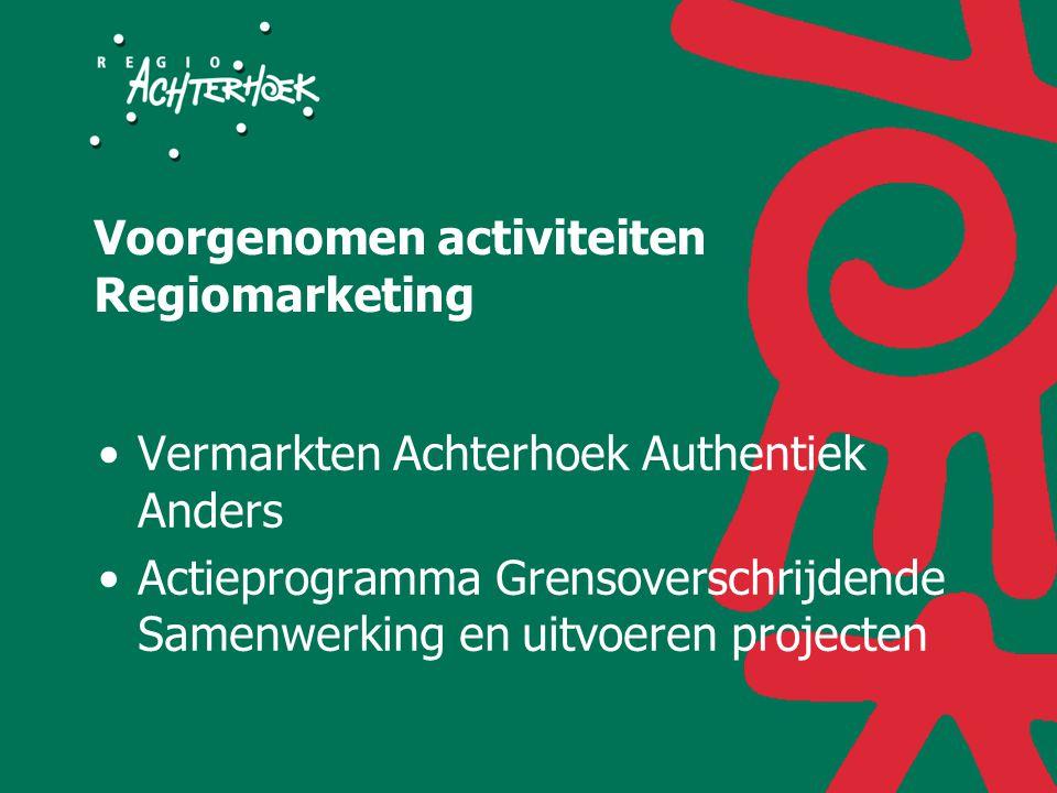 Voorgenomen activiteiten Regiomarketing Vermarkten Achterhoek Authentiek Anders Actieprogramma Grensoverschrijdende Samenwerking en uitvoeren projecten