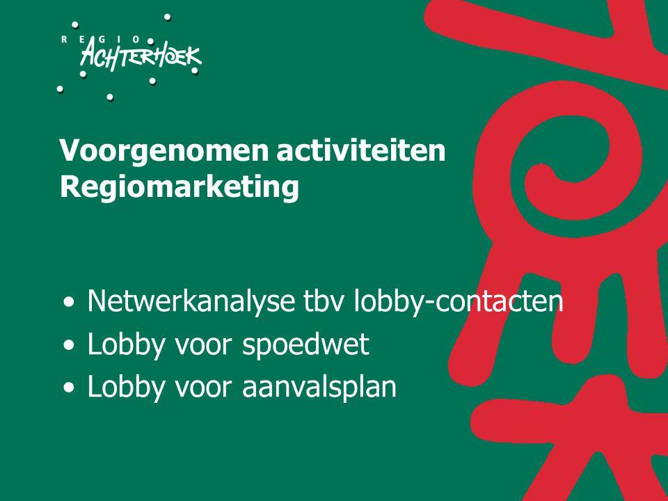 Voorgenomen activiteiten Regiomarketing Netwerkanalyse tbv lobby-contacten Lobby voor spoedwet Lobby voor aanvalsplan