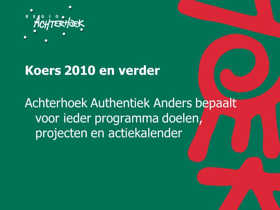 Koers 2010 en verder Achterhoek Authentiek Anders bepaalt voor ieder programma doelen, projecten en actiekalender