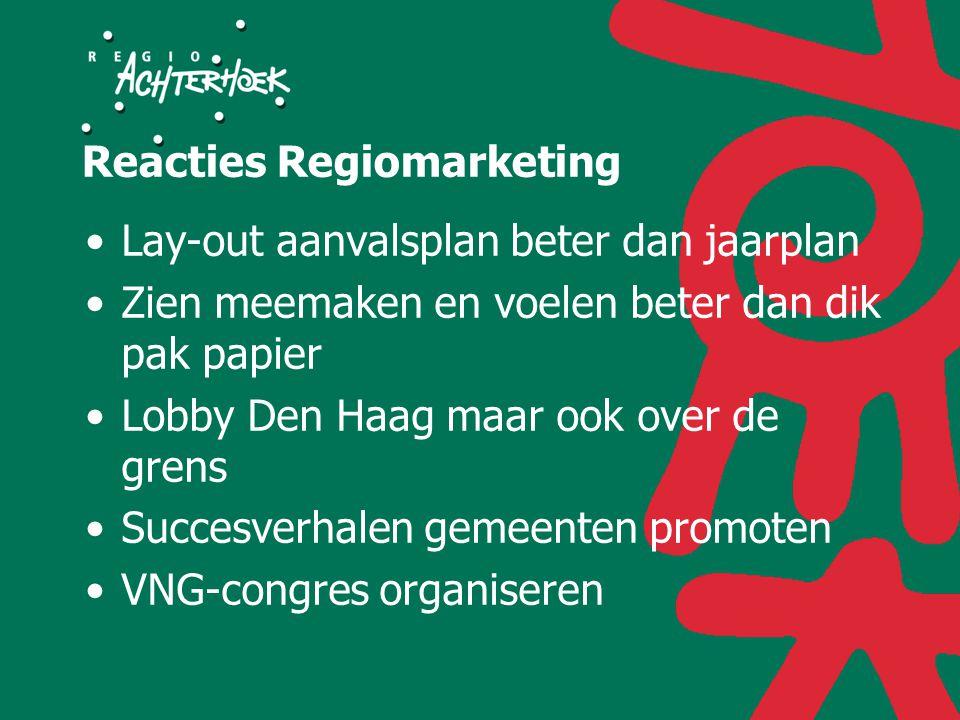 Reacties Regiomarketing Lay-out aanvalsplan beter dan jaarplan Zien meemaken en voelen beter dan dik pak papier Lobby Den Haag maar ook over de grens Succesverhalen gemeenten promoten VNG-congres organiseren